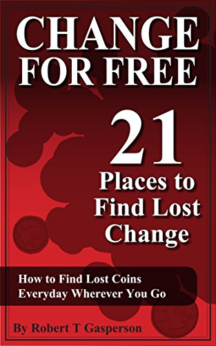 Change for Free: 21 Places to Find Spare Change: How to Find Lost Coins Everywhere Wherever You Go