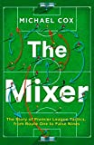 mixer 2015 - The Mixer: The Story of Premier League Tactics, from Route One to False Nines