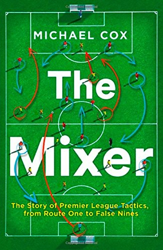 The Mixer: The Story of Premier League Tactics, from Route One to False Nines|-|0008215553