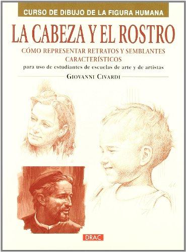 Descargar Libro La Cabeza Y El Rostro: CÓmo Representar Retratos Y Semblantes CaracterÍsticos Giovanni Civardi