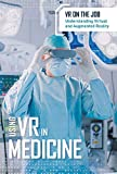 Using Vr in Medicine (VR on the Job: Understanding Virtual and Augmented Reality)