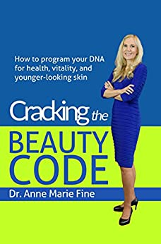 Cracking the Beauty Code: How to program your DNA for health, vitality, and younger-looking skin by [Fine, Dr. Anne Marie]