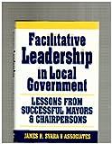 Facilitative Leadership in Local Government 9780787900076