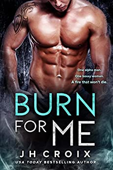 Burn For Me (Into The Fire Book 1) by [Croix, J.H.]