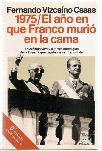 1975/el año en que Franco murio en la cama Espejo de España: Amazon.es: Vizcainno Casas, F.: Libros