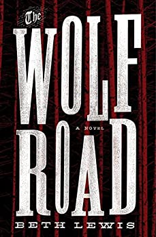 The Wolf Road: A Novel by [Lewis, Beth]