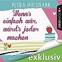 Wenn's einfach wär, würd's jeder machen Hörbuch von Petra Hülsmann Gesprochen von: Yara Blümel