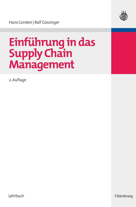 Einführung in das Supply Chain Management (Lehr- und Handbücher der Betriebswirtschaftslehre) Gebundenes Buch – 1. November 2007 Hans Corsten Ralf Gössinger De Gruyter Oldenbourg 3486584618