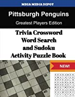 Pittsburgh Penguins Trivia Crossword, WordSearch and Sudoku Activity Puzzle Book: Greatest Players Edition