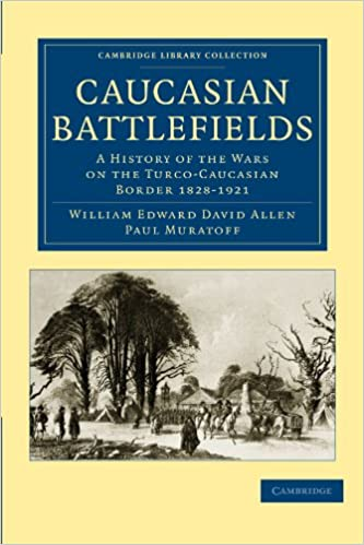 Book Caucasian Battlefields: A History of the Wars on the Turco-Caucasian Border 1828-1921 (Cambridge Library Collection - Naval and Military History)