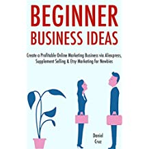 Beginner Business Ideas (3 Book Bundle): Home-Based Business Ideas for Beginners. Fiverr, Etsy & Online Dropshipping