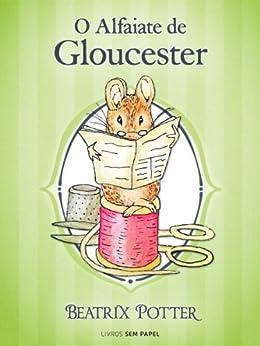 Amazon.com.br eBooks Kindle: O Alfaiate de Gloucester (Coleção Beatrix Potter Livro 3), Beatrix
