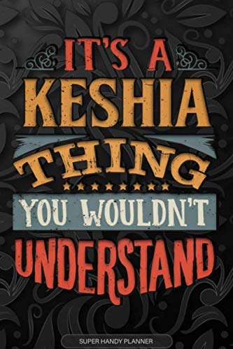 Its A Keshia Thing You Wouldnt Understand  Keshia Name Planner With Notebook Journal Calendar Personal Goals Password Manager And Much More Perfect Gift For Keshia