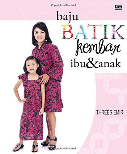 Baju Batik Kembar Ibu & Anak (Indonesian Edition) (Indonesian) Paperback – March 4, 2013