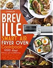BREVILLE SMART AIR FRYER OVEN COOKBOOK: 1000 DAYS. Delicious and Mouthwatering Breville Recipes for Smart People Who Want to Have A Better and Healthier Life