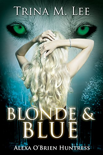 Blonde & Blue (Alexa O'Brien Huntress Series Book 4) by [Lee, Trina M.]