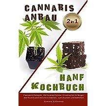 Cannabis Anbau Hanf Kochbuch 2 IN 1 Cannabis Rezepte, Marihuane Zimmer Growing für Anfänger, Marihuana und Haschisch backen zum Kochen und Abheben (German Edition)