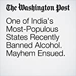One of India's Most-Populous States Recently Banned Alcohol. Mayhem Ensued. | Rama Lakshmi