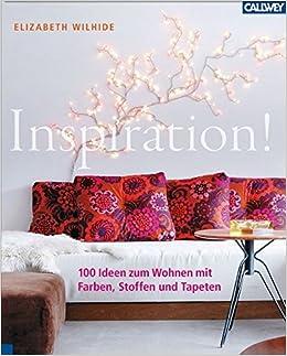 100 Ideen Zum Wohnen Mit Farben, Stoffen Und Tapeten: Amazon.de: Elizabeth  Wilhide: Bücher