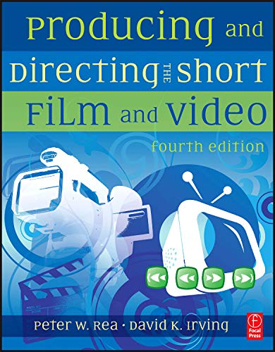 Producing and Directing the Short Film and Video, Fourth Edition