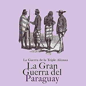 La Gran Guerra de Paraguay: La Guerra de la Triple Alianza [The Great War of Paraguay: The Triple Alliance War] Audiobook