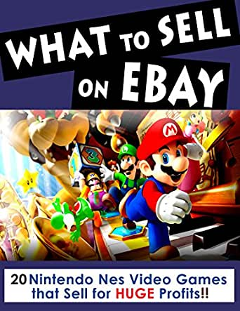 Amazon Com What To Sell On Ebay Nintendo Nes Video Games That Sell For Huge Profits Ebay Selling Ebook Grames N Kindle Store
