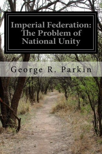 Download Imperial Federation: The Problem of National Unity PDF