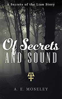 Of Secrets and Sound (Secrets of the Lion Book 2) by [Moseley, A. E.]