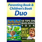 Parenting Book: Raising Kids & Children's Book Bundle - Ages 4-8 (50 Tips on Building Your Child's Self Esteem & Ducky Duck Doesn't want to be a Duck) Child Rearing, Development and Psychology