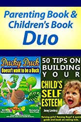 Parenting: Book on Raising Kids & Children's Book Bundle - Ages 4-8 (50 Tips on Building Your Child's Self-Esteem & Ducky Duck Doesn't want to be a Duck) ... Development and Psychology (English Edition)