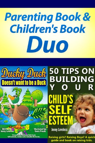 Parenting Book: Raising Kids & Children's Book Bundle - Ages 4-8 (50 Tips on Building Your Child's Self Esteem & Ducky Duck Doesn't want to be a Duck) Child Rearing, Development and Psychology (Special Edition Unlimited Ducks)