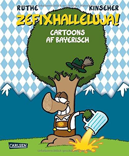 Zefixhalleluja!: Cartoons af bayerisch (Shit happens!) Gebundenes Buch – 28. August 2015 Ralph Ruthe Luise Kinseher Carlsen 3551685266