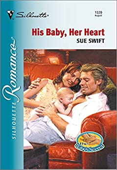 His Baby, Her Heart (Silhouette Romance) by [Swift, Sue]