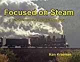 Focused on Steam : Fifty Years of Steam Locomotive Photography, , 0974306045