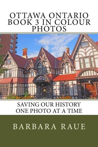 Ottawa Ontario Book 3 in Colour Photos: Saving Our History One Photo at a Time (Cruising Ontario) (Volume 148)