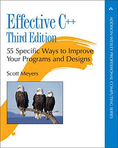 Effective C++  55 Specific Ways To Improve Your Programs And Designs  Addison Wesley Professional Computing