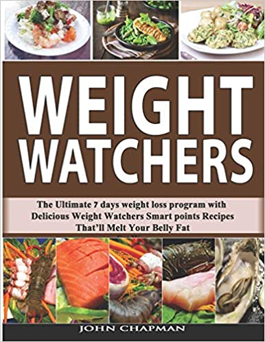 The Ultimate 7 Days Weight Loss Program with Delicious  Weight Watchers Smart Points Recipes That/'ll Melt Your Belly Fat Weight Watchers