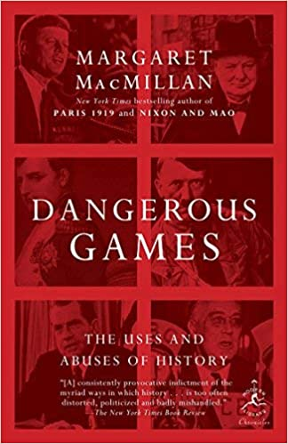 The Uses and Abuses of History Dangerous Games Modern Library Chronicles