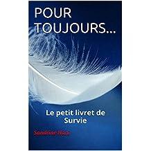 POUR TOUJOURS...: Le petit livret de Survie (French Edition)