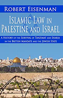 Islamic Law in Palestine and Israel: A History of the Survival of Tanzimat and Sharia in the British Mandate and the Jewish State by [Eisenman, Robert]