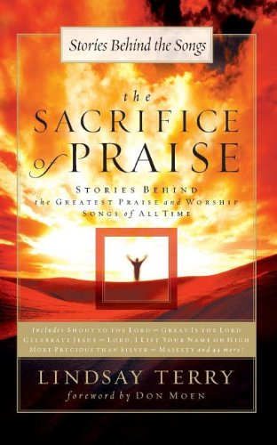 The Sacrifice of Praise: Stories Behind the Greatest Praise and Worship Songs of All Time (Songs 4 Worship)