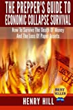 The Prepper's Guide To Economic Collapse Survival: How To Survive The Death Of Money And The Loss Of Paper Assets