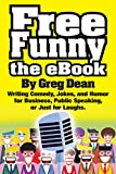 Free Funny the eBook: Writing Comedy, Jokes, and Humor for Business, Public Speaking, or Just for Laughs