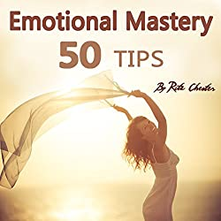 Emotional Mastery: 50 Tips to Help You Master Your Emotions
