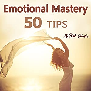 Emotional Mastery: 50 Tips to Help You Master Your Emotions Audiobook