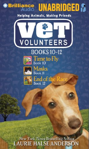 Vet Volunteers Books 10-12: Time to Fly, Masks, End of the Race (Vet Volunteers Series) by Brilliance Audio