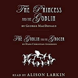 The Princess and the Goblin by George MacDonald & The Goblin and the Grocer by Hans Christian Andersen (Annotated)