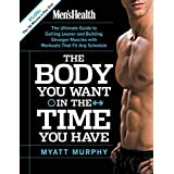 Men's Health The Body You Want in the Time You Have:The Ultimate Guide to Getting Leaner and Building Muscle with Workouts that Fit Any Schedule
