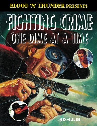Fighting Crime One Dime at a Time: The Great Pulp Heroes (Blood 'n' Thunder Presents) (Volume 3)