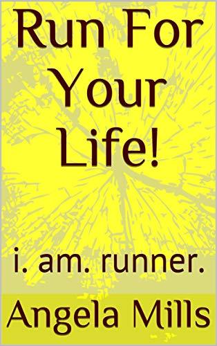Run For Your Life!: i. am. runner. por Angela Mills